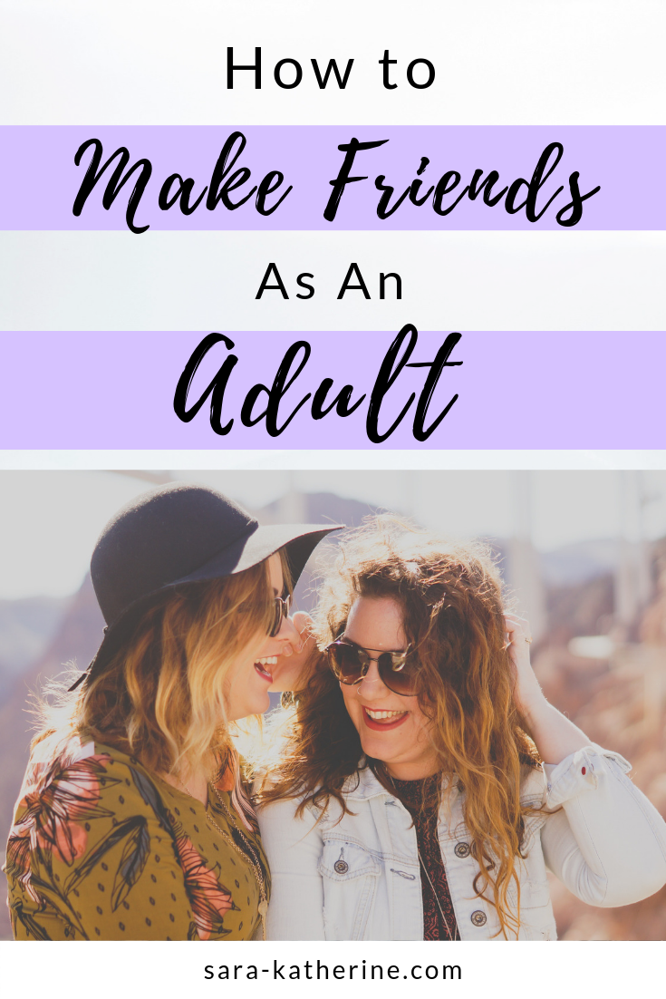 Developing adult friendships is challenging when everyone has a busy life, but there are definitely ways you can make friends as an adult. - Sara Katherine