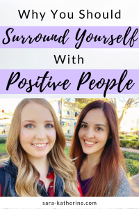 Why surrounding yourself with positive people can help you accomplish your goals, live your dreams, change your life - Sara Katherine