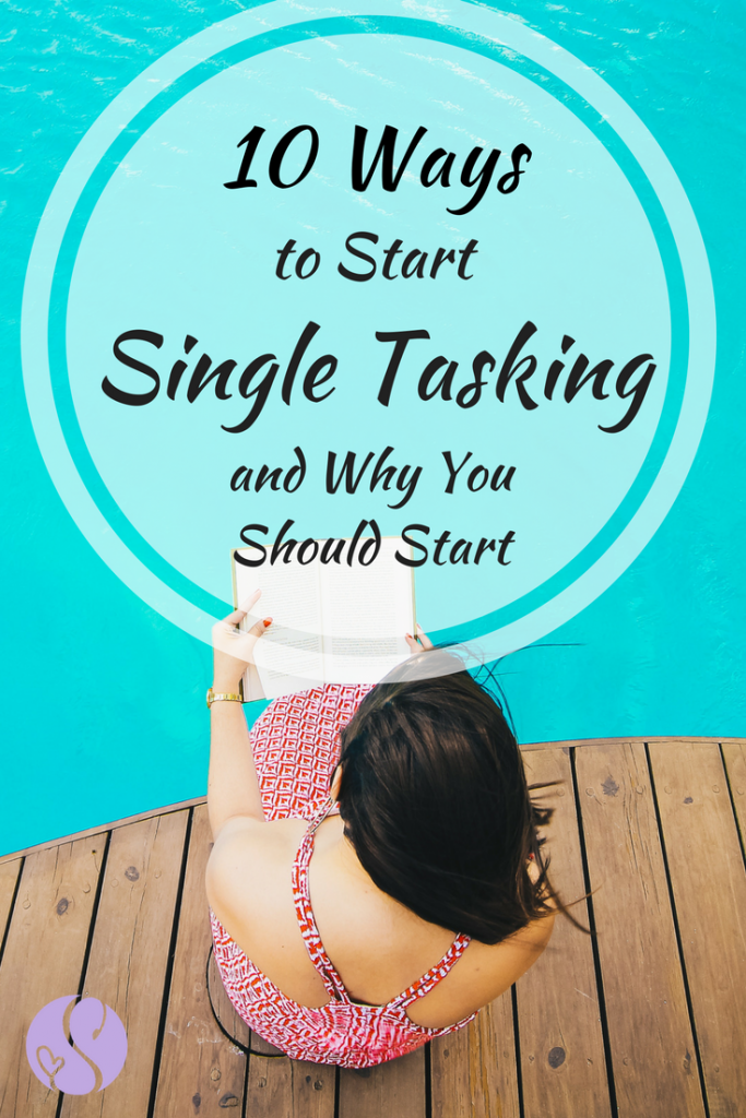 10 easy ways to start adding single tasking to your life, and how it can help improve your overall productivity and mindfulness