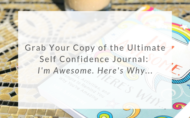 Grab your copy of the ultimate self-confidence journal: I'm Awesome. Here's Why...
