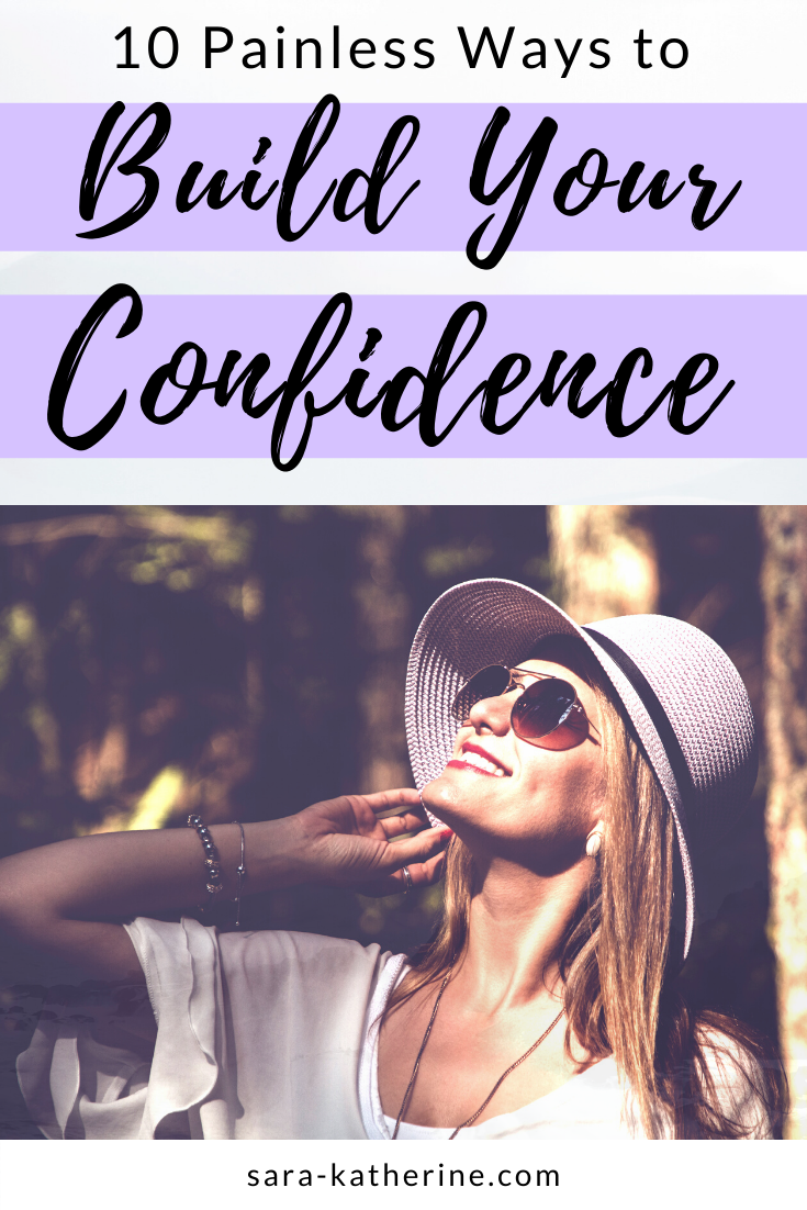 Need more self-confidence? Here are 10 painless ways you can build your confidence right now.